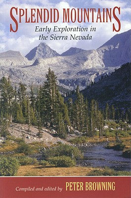 Splendid Mountains: Early Exploration in the Sierra Nevada - Browning, Peter (Editor)