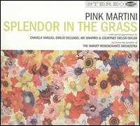 Splendor in the Grass - Pink Martini