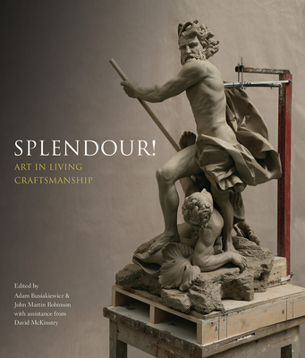 Splendour!: Art in Living Craftmanship - Busiakiewicz, Adam (Editor), and Robinson, John Martin (Editor), and McKinstry, David (Associate editor)