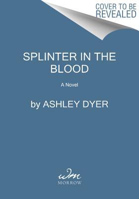 Splinter in the Blood - Dyer, Ashley