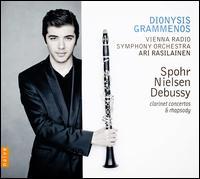 Spohr, Nielsen, Debussy: Clarinet Concertos & Rhapsody - Dionysis Grammenos (clarinet); Karina Sposobina (piano); ORF Vienna Radio Symphony Orchestra; Ari Rasilainen (conductor)