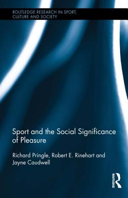 Sport and the Social Significance of Pleasure - Pringle, Richard