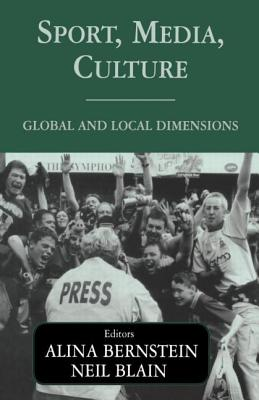 Sport, Media, Culture: Global and Local Dimensions - Bernstein, Alina (Editor), and Blain, Neil (Editor)