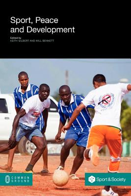 Sport, Peace, and Development - Gilbert, Keith (Editor)