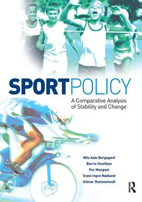 Sport Policy: A Comparative Analysis of Stability and Change - Bergsgard, Nils Asle