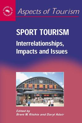 Sport Tourism: Interrelationships, Impacts, and Issues - Ritchie, Brent W