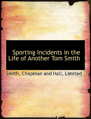 Sporting Incidents in the Life of Another Tom Smith - Smith, Alison, and Chapman and Hall, Limited (Creator)