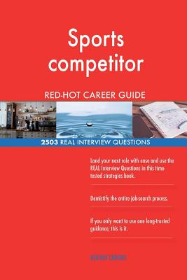 Sports Competitor Red-Hot Career Guide; 2503 Real Interview Questions - Careers, Red-Hot