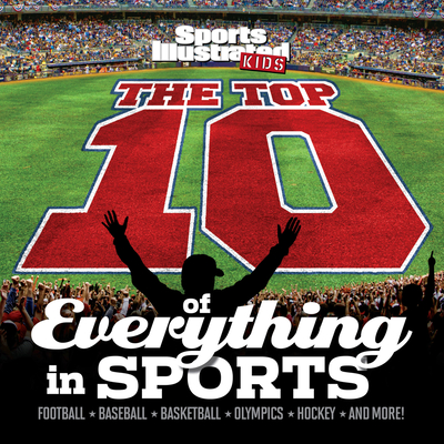 Sports Illustrated Kids the Top 10 of Everything in Sports - Editors of Sports Illustrated for Kids, and Gramling, Gary