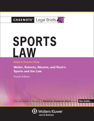 Sports Law: Keyed to Courses Using Weiler, Roberts, Abrams, and Ross's Sports and the Law - Wolters Kluwer Law & Business (Creator)