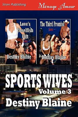 Sports Wives, Volume 3 [Love's Unselfish Gift: The Third Promise] (Siren Publishing Menage Amour) - Blaine, Destiny