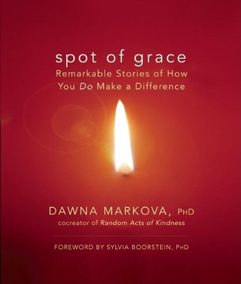 Spot of Grace: Remarkable Stories of How You Do Make a Difference - Markova, Dawna