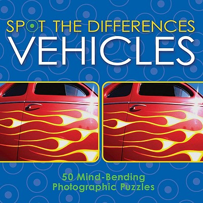 Spot the Differences: Vehicles: 50 Mind-Bending Photographic Puzzles - Reguigne, Christine
