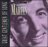 Spotlight on Dean Martin [Great Gentlemen of Song] - Dean Martin