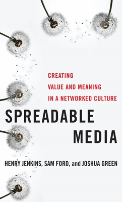 Spreadable Media: Creating Value and Meaning in a Networked Culture - Jenkins, Henry, Professor, and Ford, Sam, and Green, Joshua