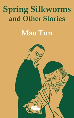 Spring Silkworms and Other Stories - Tun, Mao