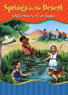 Springs in the Desert: A Kid's History of Las Vegas - Peters, Johnathan