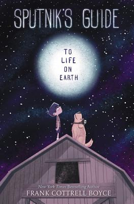 Sputnik's Guide to Life on Earth - Cottrell Boyce, Frank