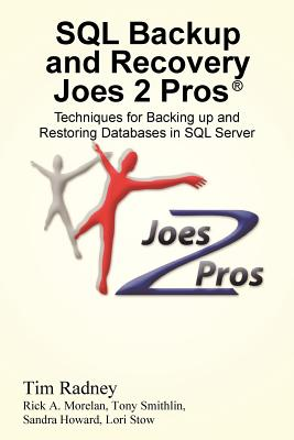 SQL Backup and Recovery Joes 2 Pros (R): Techniques for Backing Up and Restoring Databases in SQL Server - Radney, Tim