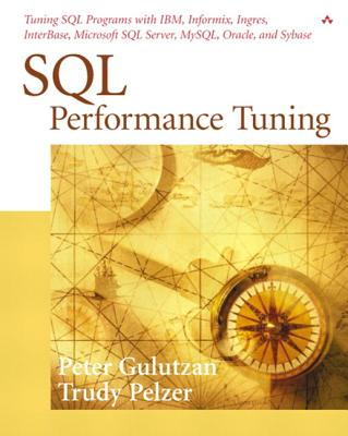 SQL Performance Tuning - Gulutzan, Peter, and Pelzer, Trudy