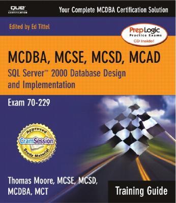 SQL Server 2000 Database Design and Implementation: MCAD/MCSD/MCSE Training Guide Exam 70-229 - Moore, Thomas, and Munawar, Mustafa, and Tittel, Ed