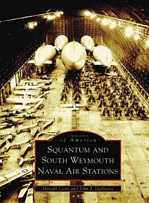 Squantum and South Weymouth Naval Air Stations - Cann, Donald, and Galluzzo, John