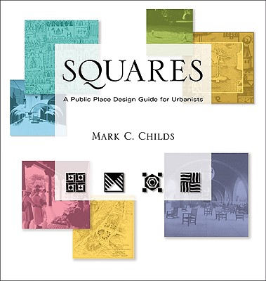 Squares: A Public Place Design Guide for Urbanists - Childs, Mark C