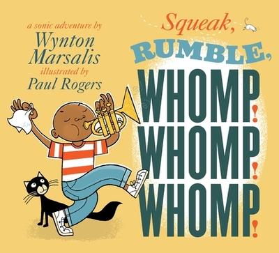 Squeak, Rumble, Whomp! Whomp! Whomp!: A Sonic Adventure - Marsalis, Wynton, and Rogers, Paul (Illustrator)