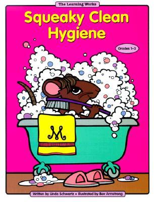 Squeaky Clean Hygiene: Grades 1-3 - Schwartz, Linda, M.S