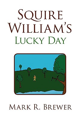 Squire William's Lucky Day - Brewer, Mark R