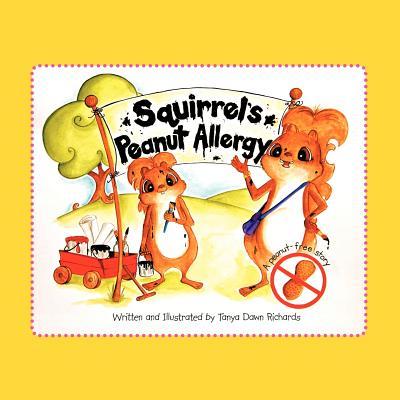Squirrel's Peanut Allergy: A Peanut-Free Story - Richards, Tanya Dawn