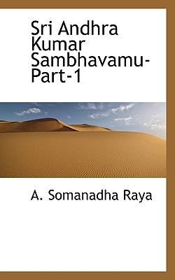 Sri Andhra Kumar Sambhavamu-Part-1 - Raya, A Somanadha