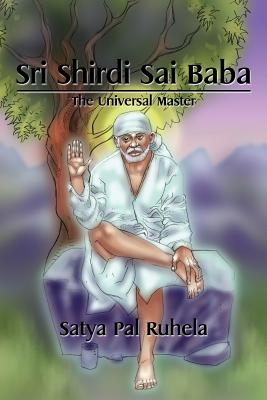 Sri Shirdi Sai Baba: The Universal Master - Ruhela, Satya Pal