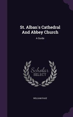 St. Alban's Cathedral and Abbey Church: A Guide - Page, William