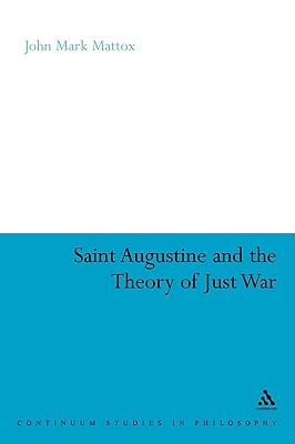St. Augustine and the Theory of Just War - Mattox, John Mark