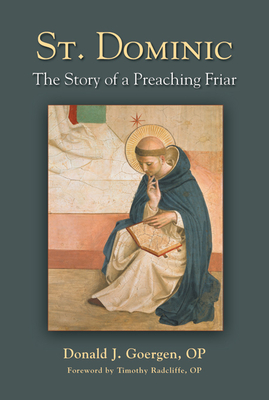 St. Dominic: The Story of a Preaching Friar - Goergen, Donald J, Ph.D., and Radcliffe, Timothy (Foreword by)