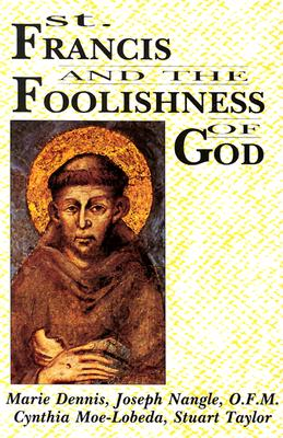 St. Francis and the Foolishness of God - Dennis, Marie, and Dennis, Maire, and Taylor, Stuart