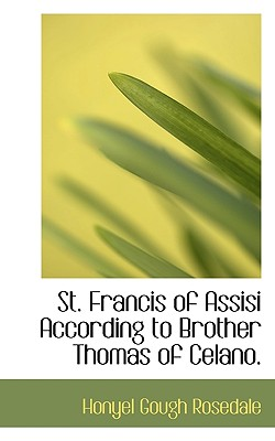 St. Francis of Assisi According to Brother Thomas of Celano. - Rosedale, Honyel Gough
