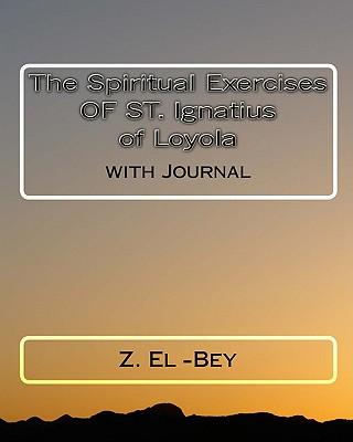 St. Ignatius of Loyola Spiritual Exercises - Loyola, St Ignatius of, and El-Bey, Z (Editor)