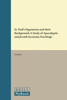 St. Paul's Opponents and their Background: A Study of Apocalyptic and Jewish Sectarian Teachings - Gunther, J.J.