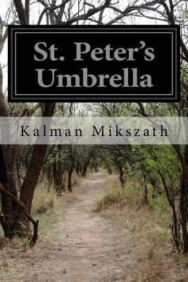 St. Peter's Umbrella - Mikszath, Kalman, and Worswick, B W (Translated by)