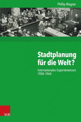 Stadtplanung Fur Die Welt?: Internationales Expertenwissen 1900-1960 - Wagner, Phillip
