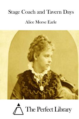 Stage Coach and Tavern Days - Earle, Alice Morse, and The Perfect Library (Editor)
