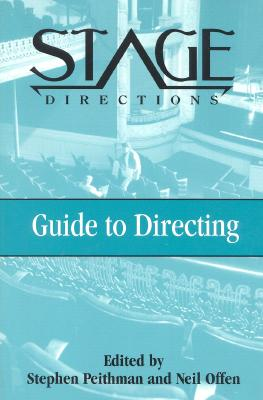 Stage Directions Guide to Directing - Peithman, Stephen (Editor), and Offen, Neil (Editor)