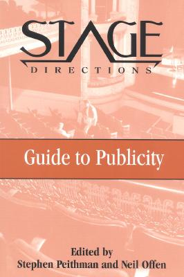 Stage Directions Guide to Publicity - Peithman, Stephen (Editor), and Offen, Neil (Editor)