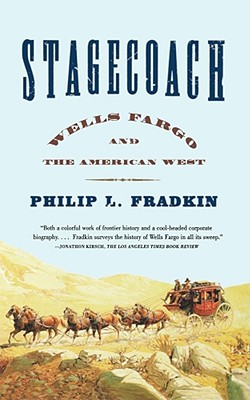 Stagecoach: Wells Fargo and the American West - Fradkin, Philip L, and Holliday, J S (Foreword by)