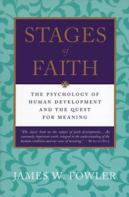 Stages of Faith: The Psychology of Human Development - Fowler, James W