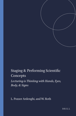 Staging & Performing Scientific Concepts: Lecturing Is Thinking with Hands, Eyes, Body, & Signs - Pozzer Ardenghi, Lilian, and Roth, Wolff-Michael
