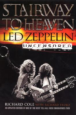 Stairway to Heaven: Led Zeppelin Uncensored - Cole, Richard
