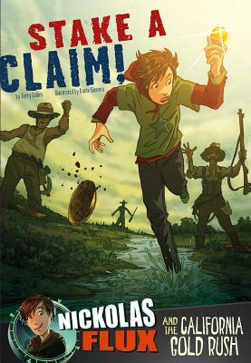 Stake a Claim!: Nickolas Flux and the California Gold Rush - Collins, Terry, and Bell, Richard (Consultant editor)